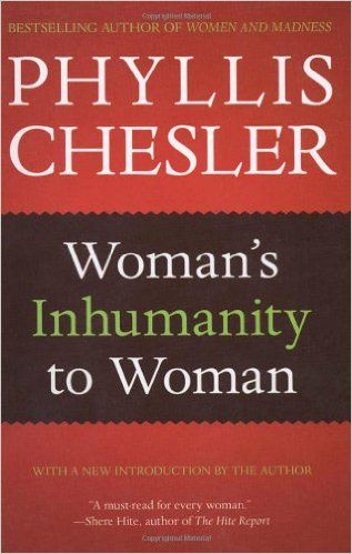 Woman's Inhumanity to Woman: Phyllis Chesler: 9781556529467: Amazon.com: Books