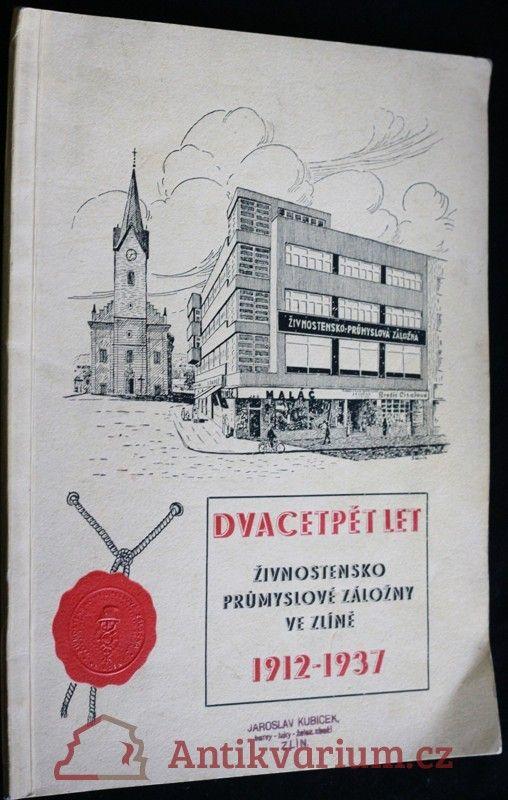 Dvacetpět let živnostensko průmyslové záložny ve Zlíně 1912-1937