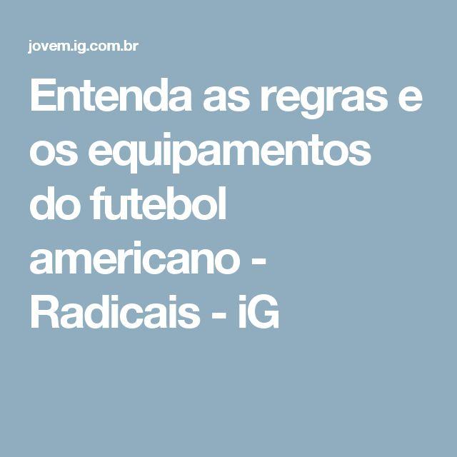 Entenda as regras e os equipamentos do futebol americano - Radicais - iG
