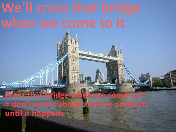 English idioms: cross that bridge when we come to it