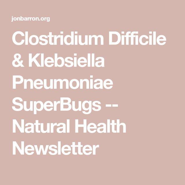 Clostridium Difficile & Klebsiella Pneumoniae SuperBugs -- Natural Health Newsletter