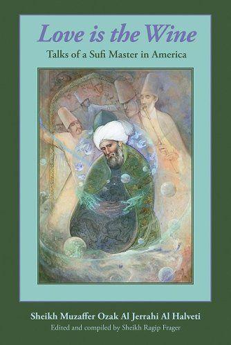 Bestseller Books Online Love Is the Wine: Talks of a Sufi Master in America Al Jerrahi Al Halveti, Sheikh Muzaffer Ozak $11.01 - http://www.ebooknetworking.net/books_detail-1935387049.html
