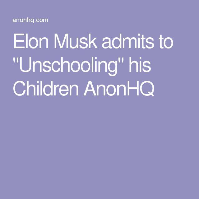 "Elon Musk admits to ""Unschooling"" his Children AnonHQ"