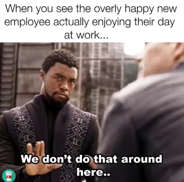 We Don T Do That Around Here Work Humor Funny Quotes Work Memes