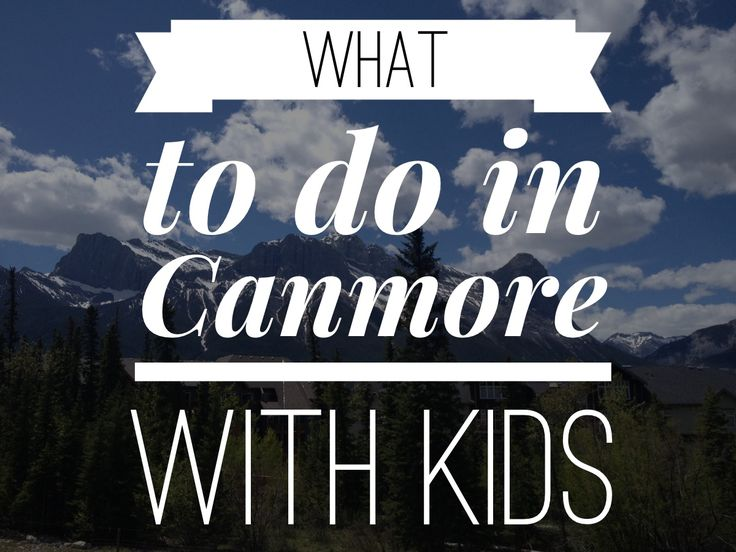 What to Do in Canmore with Kids #travelAB