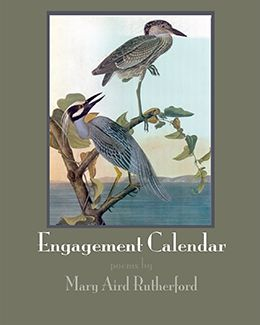 Engagement Calendar - poems by Mary Aird Rutherford: The poems in this collection are a voyage of self-discovery. They are poems of disclosure, of exposure, of allowing one's self to be vulnerable, of telling truths. Engagement Calendar documents a personal journey through many decades; it is a book about the territory of family life, and it speaks to the many experiences that make up an individual's life.$18.95