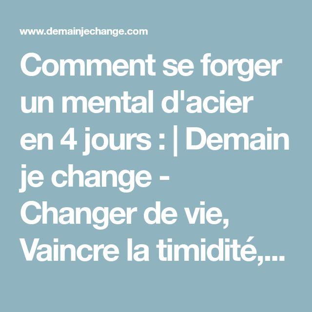 Comment se forger un mental d'acier en 4 jours : | Demain je change - Changer de vie, Vaincre la timidité, Prendre confiance en soi, devenir plus sociable