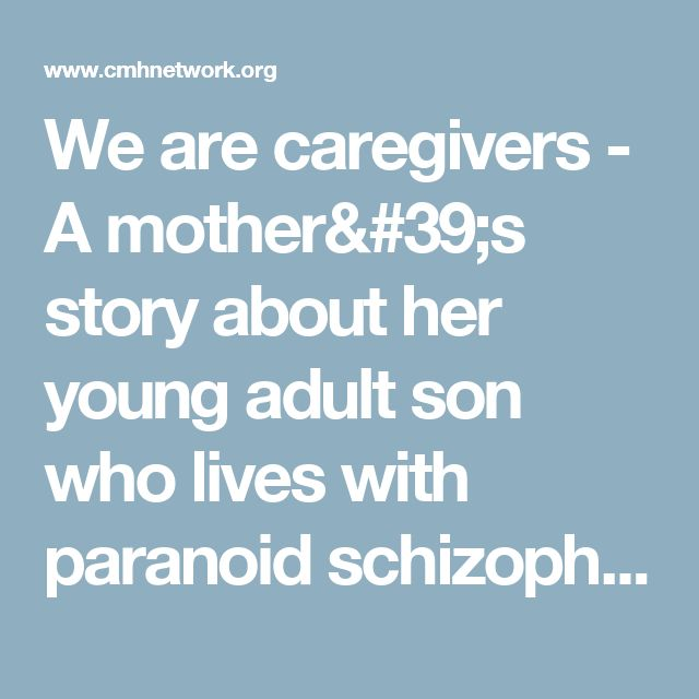 We are caregivers - A mother's story about her young adult son who lives with paranoid schizophrenia - Children's Mental Health Network