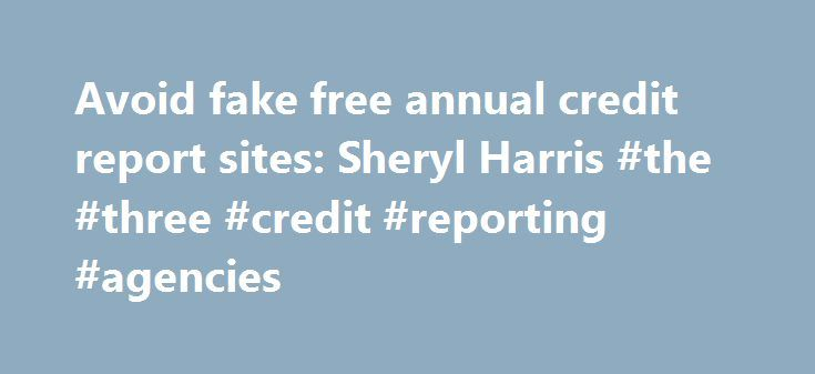 """Avoid fake free annual credit report sites: Sheryl Harris #the #three #credit #reporting #agencies http://credits.remmont.com/avoid-fake-free-annual-credit-report-sites-sheryl-harris-the-three-credit-reporting-agencies/  #free annual credit # Avoid fake free annual credit report sites: Sheryl Harris I'm so glad I took Tuesday off. The Federal Trade Commission released its """"spoof videos """" to warn consumers away from the many sites that charge consumers…  Read moreThe post Avoid fake free…"""