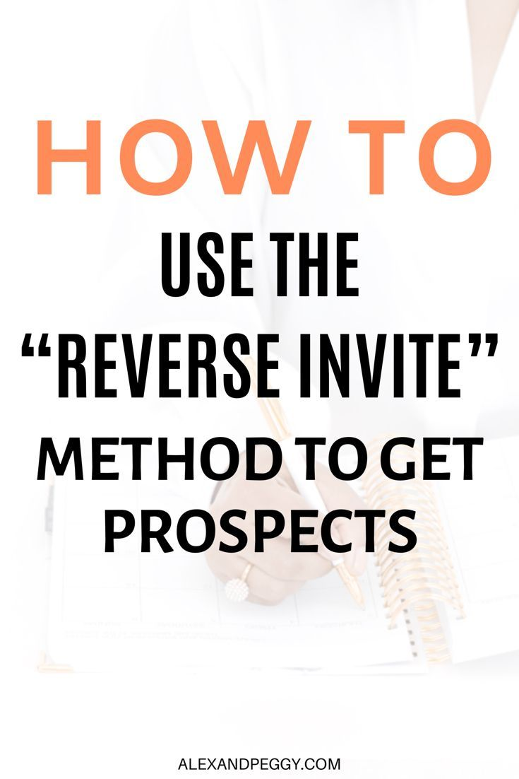 "How to Use the ""Reverse Invite Method"" to Get Your Prospects to ..."