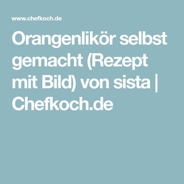 Orangenlikör selbst gemacht (Rezept mit Bild) von sista | Chefkoch.de