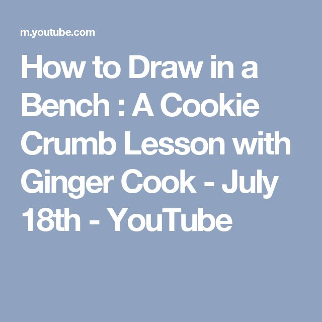How to Draw in a Bench : A Cookie Crumb Lesson with Ginger Cook - July 18th - YouTube