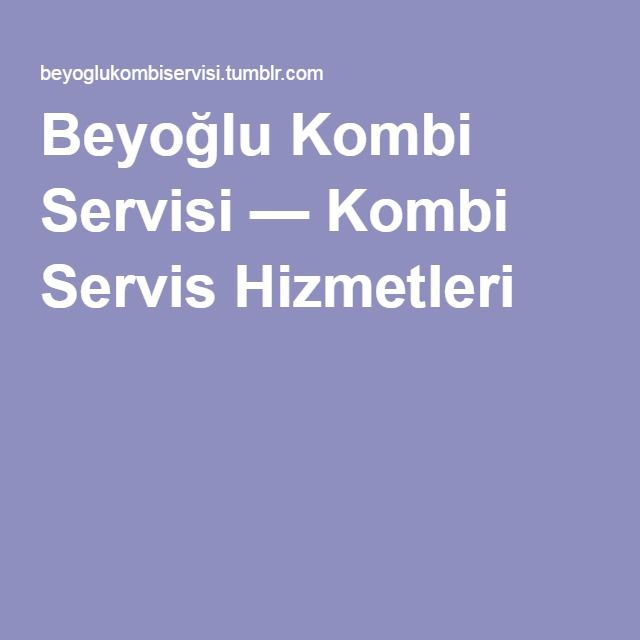 Beyoğlu Kombi Servisi — Kombi Servis Hizmetleri