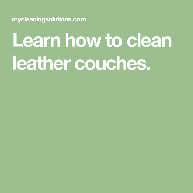 Learn how to clean leather couches.