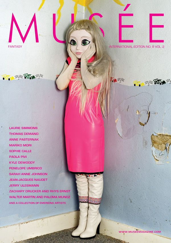 Musée No. 8 Volume 2: Fantasy http://museemagazine.com/magazine/issues/ We are excited to present a selection of art work and exclusive interviews of established artists, photographers and 'industry insiders' which include Laurie Simmons, Thomas Demand, Anne Pasternak, Mariko Mori, Sophie Calle, Simen Johan, Paola Pivi, Kyle Dewoody, Penelope Umbrico, Sarah Anne Johnson, Jean-Jacques Naudet, Jerry Ulesmann, Zachary Drucker & Rhys Ernst, Walter Martin and Paloma Munoz.