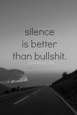 Silence is better than bullshit life quotes quotes black and white quote life real silence bullshit being alone