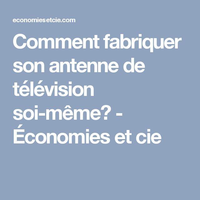 Comment fabriquer son antenne de télévision soi-même? - Économies et cie