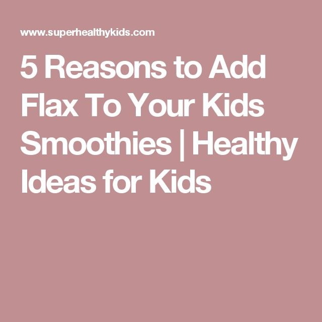 5 Reasons to Add Flax To Your Kids Smoothies | Healthy Ideas for Kids