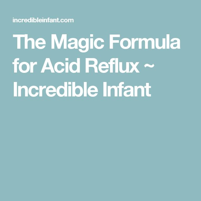 The Magic Formula for Acid Reflux ~ Incredible Infant