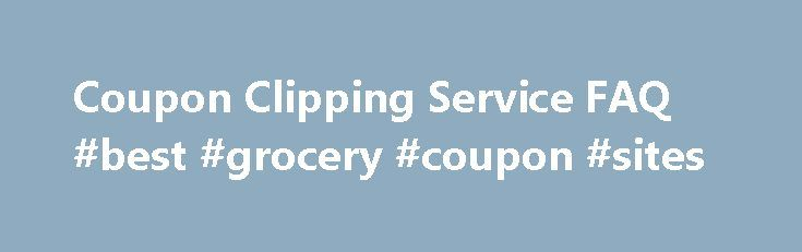 Coupon Clipping Service FAQ #best #grocery #coupon #sites http://coupons.remmont.com/coupon-clipping-service-faq-best-grocery-coupon-sites/  #coupon clippers # We're a coupon clipping service. We purchase newspapers from authorized resellers and then do all of the hard work of clipping and organizing the included coupons. We charge for the service on a per-coupon basis. What's your guarantee? When are the new Sunday coupons available? The P G and redplum coupons are online and shipping by…