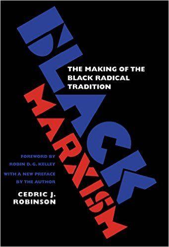 Black Marxism: The Making of the Black Radical Tradition: Cedric J. Robinson, Robin D. G. Kelley: 9780807848296: Amazon.com: Books