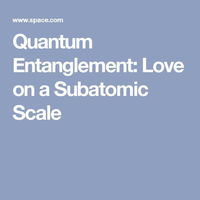 Quantum Entanglement: Love on a Subatomic Scale