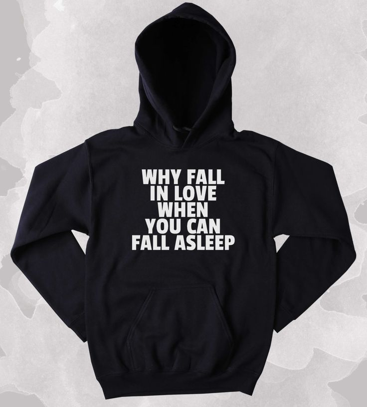 Funny Why Fall In Love When You Can Fall Asleep Sweatshirt Tired Napping  Single Clothing Tumblr
