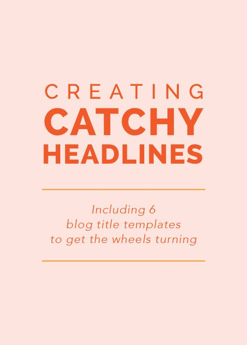 Creating Catchy Headlines (including 6 blog title templates to get the wheels turning) - Elle & Company. Great blogging tips, easy ways to make your blog better, how to write good blog post titles.