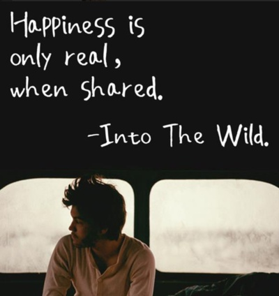 """Happiness is only real, when shared."" - ""Into The Wild"""