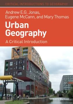 Urban Geography : A Critical Introduction / by Jonas, Andrew E. G.; McCann, Eugene; Thomas, Mary