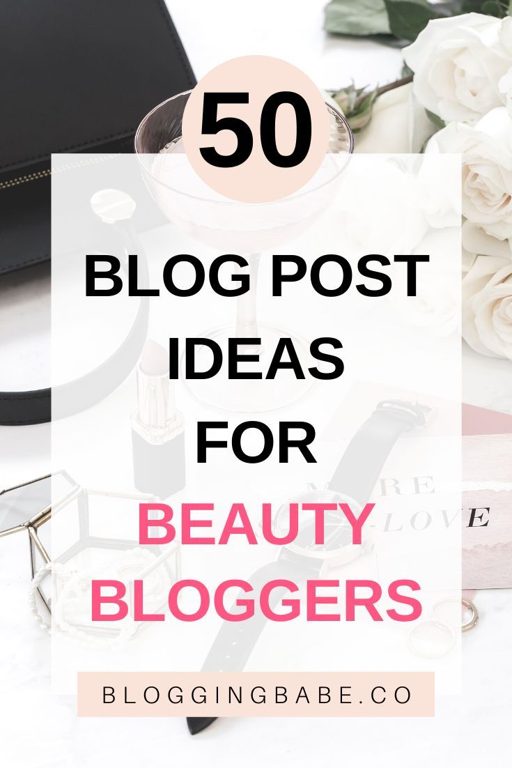 50 Real Blog Post Ideas For Beauty Bloggers Blogging Babe In 2020 Beauty Blog Post Ideas Beauty Blogger Writing Blog Posts