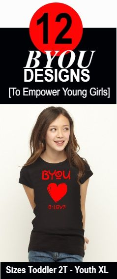 Help Empower Young Girls With These Great Designs! 12 BYOU DESIGNS she'll love!  See how ...