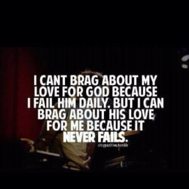 I can't brag about my love for God....