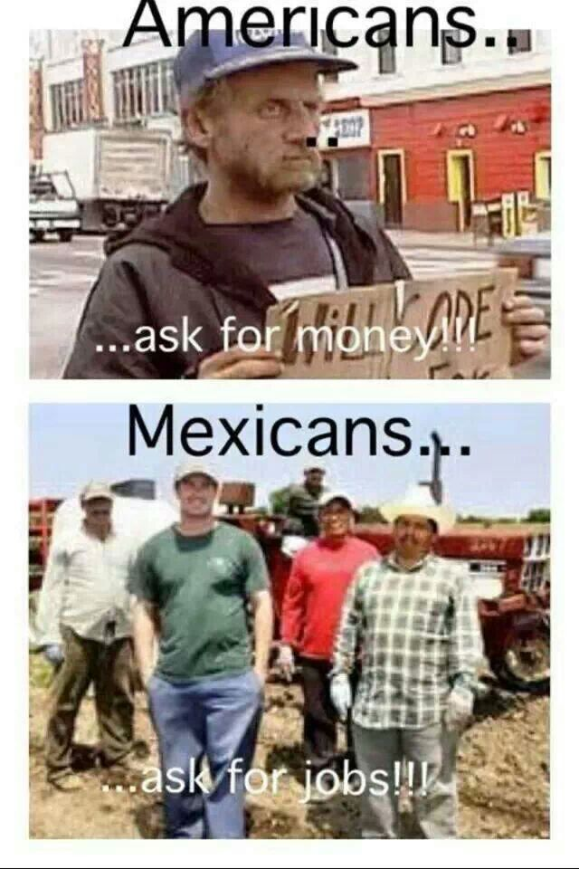 Americans ask for money!!! Mexicans ask for jobs!!!