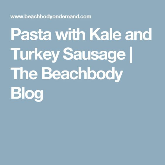 Pasta with Kale and Turkey Sausage | The Beachbody Blog