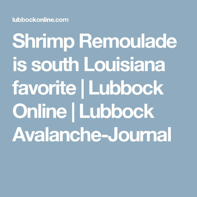 Shrimp Remoulade is south Louisiana favorite | Lubbock Online | Lubbock Avalanche-Journal