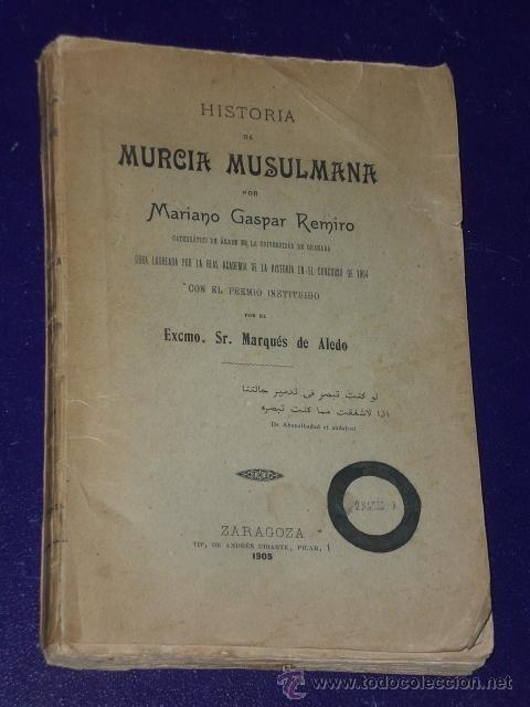 Historia de Murcia musulmana / por Mariano Gaspar Remiro.-- Zaragoza : [s.n.], 1905 (Zaragoza : Tip. de Andrés Uriarte.). -- Texto completo on line.