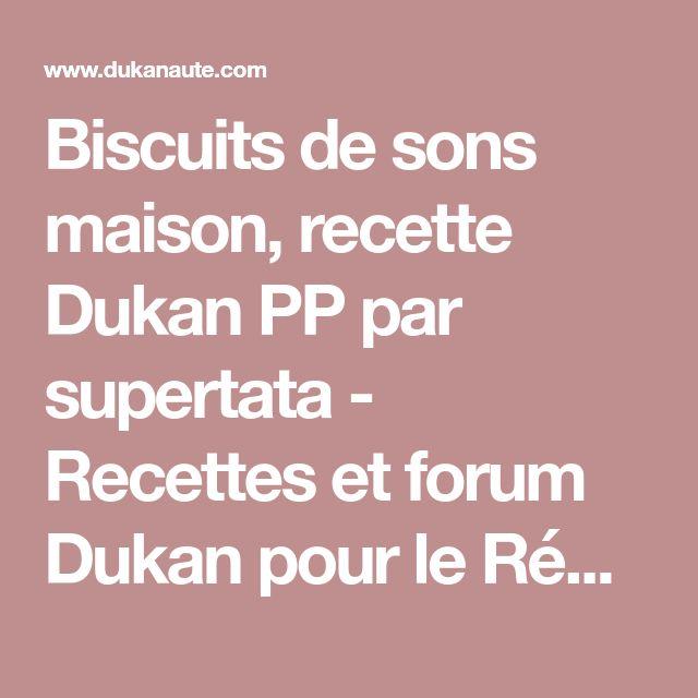 Biscuits de sons maison, recette Dukan PP par supertata - Recettes et forum Dukan pour le Régime Dukan