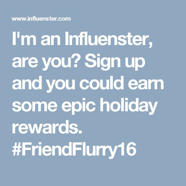 I'm an Influenster, are you? Sign up and you could earn some epic holiday rewards. #FriendFlurry16