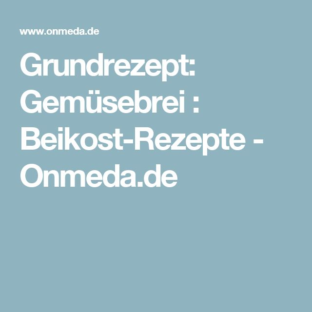 Grundrezept: Gemüsebrei  : Beikost-Rezepte - Onmeda.de