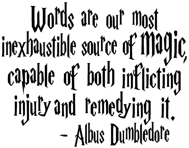 Words are our most inexhaustible source of magic.