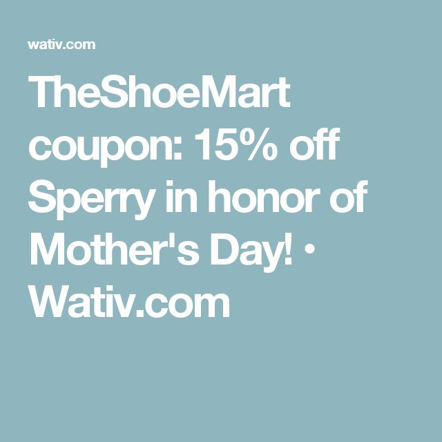 TheShoeMart coupon: 15% off Sperry in honor of Mother's Day! • Wativ.com
