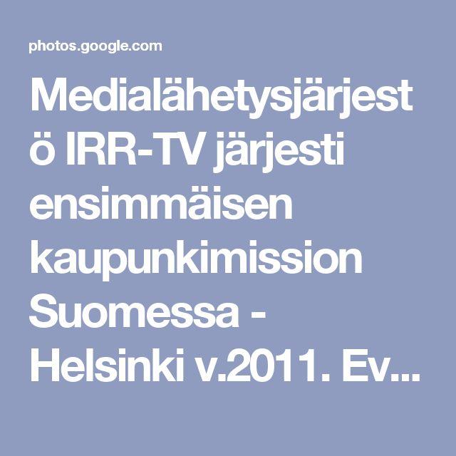 Medialähetysjärjestö IRR-TV järjesti ensimmäisen kaupunkimission Suomessa - Helsinki v.2011. Evl. kirkon edustajana - vapaaehtoisena osallistuin kuukauden kestävään kampanjaan. Tämän jälkeen PH on ihmeelisellä tavalla kuljettanut asiasta toiseen. Välähdyksenä tästä toiminnanjohtaja Tri Hannu Haukan vuosikertomus v. 2013, jossa Hannu kiittää neuvottelukuntaa pj. Pääjohtaja Ahti Hirvosta ja Terho Kulmalaa.  Kiitos Jumalalle, että olen saanut kohdata tämän tiimin - Jumalan miehet! Työt jatkuu…