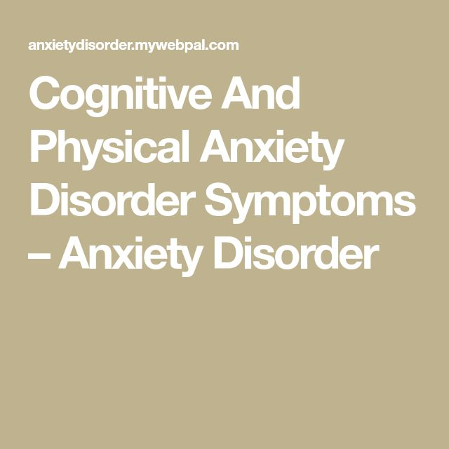 Cognitive And Physical Anxiety Disorder Symptoms – Anxiety Disorder