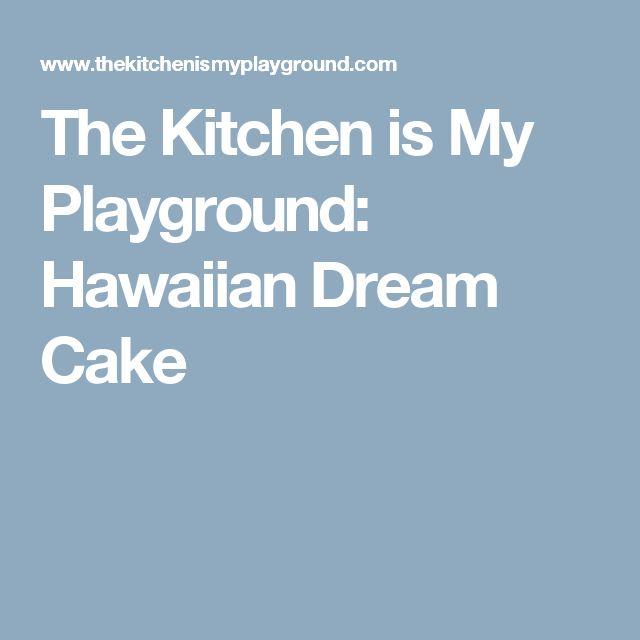 The Kitchen is My Playground: Hawaiian Dream Cake
