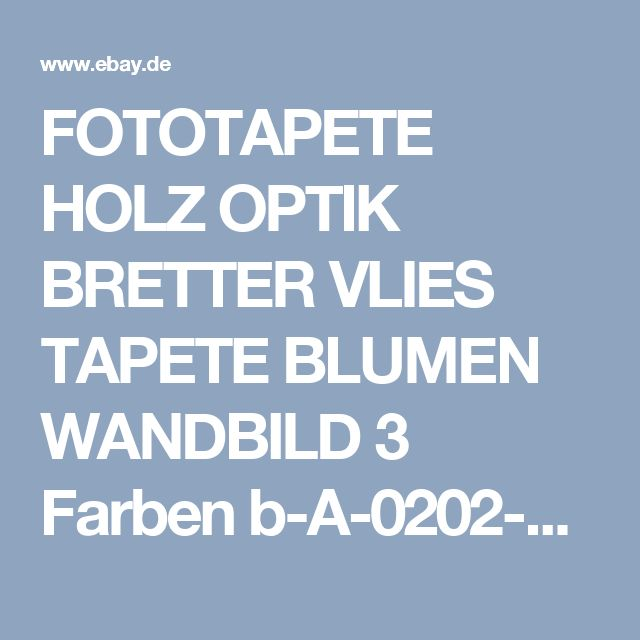 FOTOTAPETE HOLZ OPTIK BRETTER VLIES TAPETE BLUMEN WANDBILD 3 Farben b-A-0202-a-b | eBay