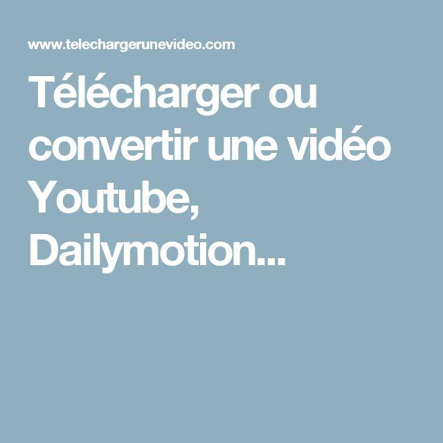 Télécharger ou convertir une vidéo Youtube, Dailymotion...