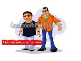 Must Munna bhai Sircuit jokes