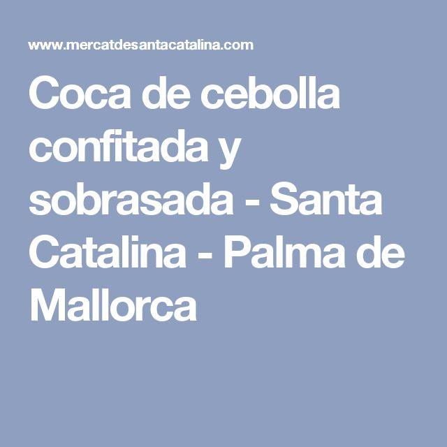 Coca de cebolla confitada y sobrasada - Santa Catalina - Palma de Mallorca