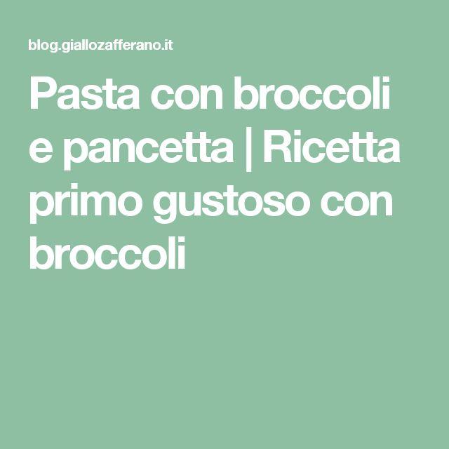 Pasta con broccoli e pancetta | Ricetta primo gustoso con broccoli